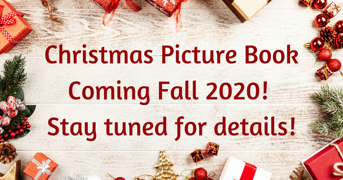 Christmas Picture Book coming in Fall 2020! Stay tuned for details!
